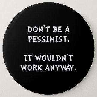 Pessimist 6 Inch Round Button