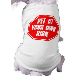 Pet at Your Own Risk Shirt