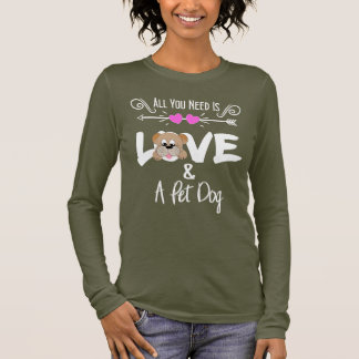 Pet Dog Owners Funny All You Need Is Love Long Sleeve T-Shirt