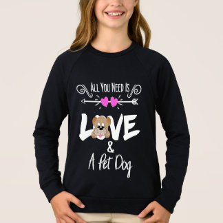Pet Dog Owners Funny All You Need Is Love Sweatshirt
