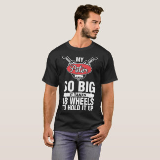 Peter So Big Takes 18 Wheels To Hold It Up Tshirt
