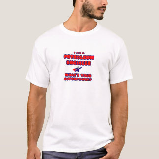 Petroleum Engineer .. What's Your Superpower? T-Shirt