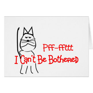 Pff-fft I Can't Be Bothered--Cat Humor Art Card
