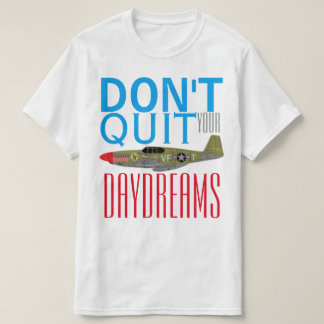 "Pfive1 ""Don't Quit Your Day Dreams"" P-51B T-Shirt"