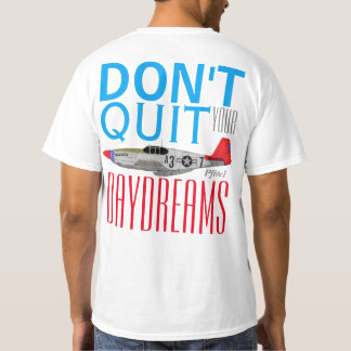 "Pfive1 ""Don't Quit Your Day Dreams"" P-51B Tuskegee T-Shirt"