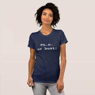 Ph.D. or bust! T-Shirt