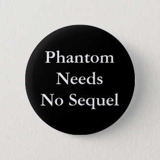 Phantom Needs No Sequel - Button