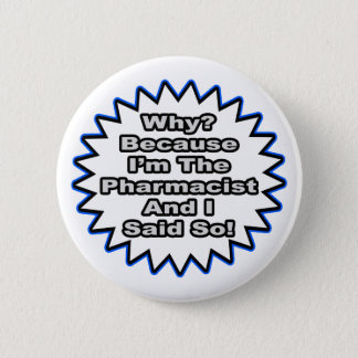 Pharmacist...Because I Said So 2 Inch Round Button