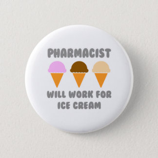 Pharmacist ... Will Work For Ice Cream 2 Inch Round Button