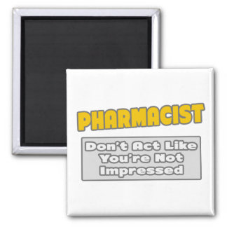 Pharmacist .. You're Impressed Magnet