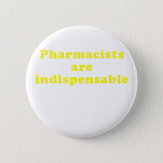 Pharmacists are Indispensable 2 Inch Round Button
