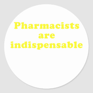 Pharmacists are Indispensable Round Sticker