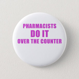 Pharmacists Do It Over the Counter 2 Inch Round Button