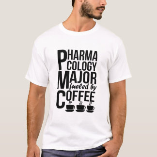 Pharmacology Major Fueled By Coffee T-Shirt