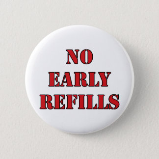 Pharmacy - No Early Refills 2 Inch Round Button