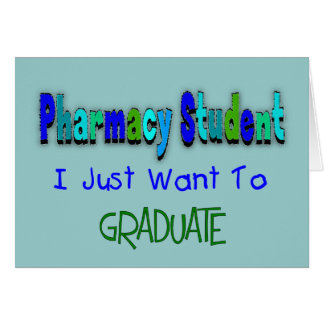 "Pharmacy Student ""Just Want To Graduate"" Card"