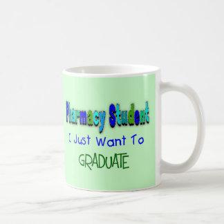 "Pharmacy Student ""Just Want To Graduate"" Coffee Mugs"