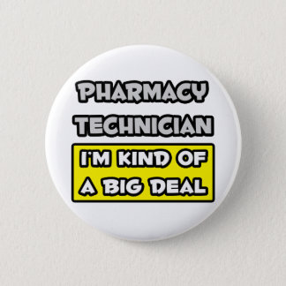 Pharmacy Technician .. I'm Kind of a Big Deal 2 Inch Round Button