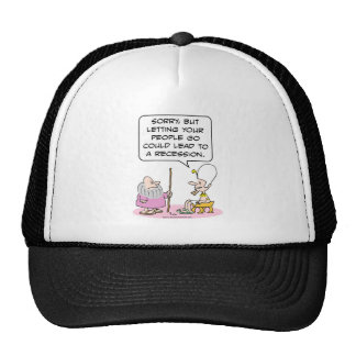 Pharoh: letting people go could lead to recession. trucker hat