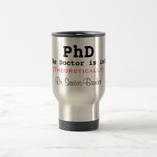 PhD, The Doctor is in!, [Theoretically], Dr. Sa... Travel Mug