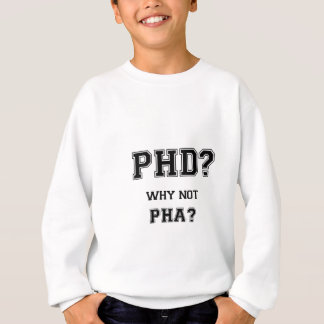 PhD? Why not PhA? High expectations Asian Father Sweatshirt