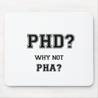 PhD? Why not PhA? PhD graduation gift Mouse Pad
