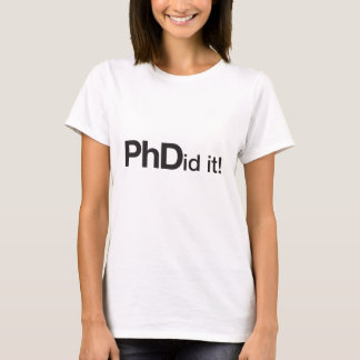 PHDid it! PhD graduate T-Shirt