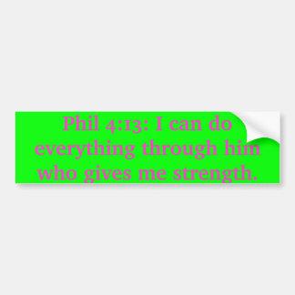 Phil 4:13: I can do everything through him Car Bumper Sticker