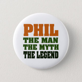 PHIL - the Man, the Myth, the Legend 2 Inch Round Button