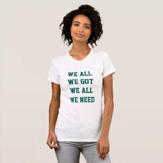 "Philadelphia Eagles ""We all we got we all we need"" T-Shirt"