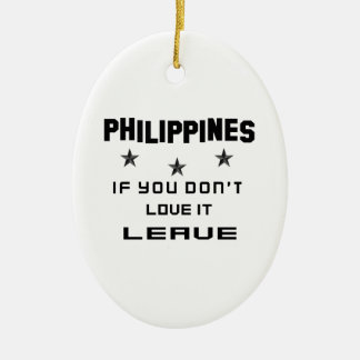 Philippines If you don't love it, Leave Ceramic Oval Ornament