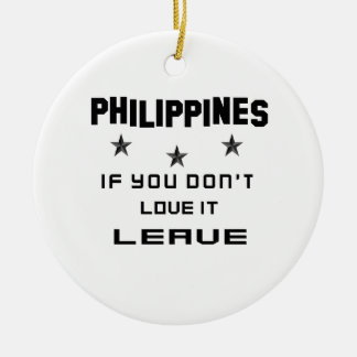 Philippines If you don't love it, Leave Round Ceramic Ornament