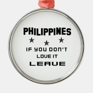 Philippines If you don't love it, Leave Silver-Colored Round Ornament