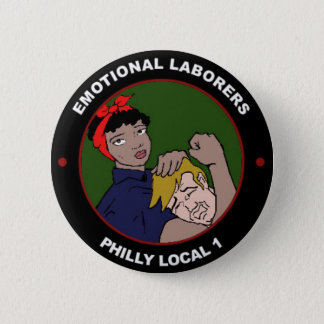 Philly Local One Emotional Laborers 2 Inch Round Button