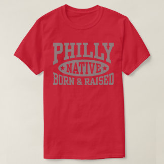 Philly Native Born and Raised T-Shirt