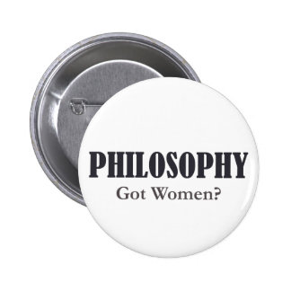 Philosophy - Got Women? Button