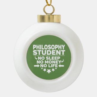 Philosophy Student No Life or Money Ceramic Ball Christmas Ornament