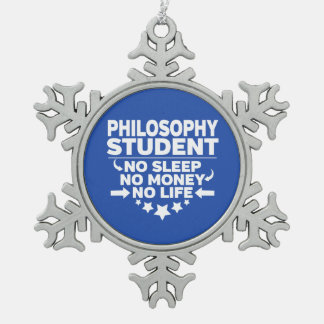 Philosophy Student No Life or Money Snowflake Pewter Christmas Ornament