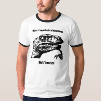 Philosoraptor: What if hypothetical situations... T-Shirt