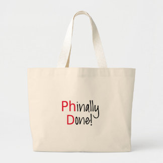 Phinally Done,  PhD graduate, graduation gift Large Tote Bag