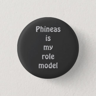 Phineas is my role model 1 inch round button