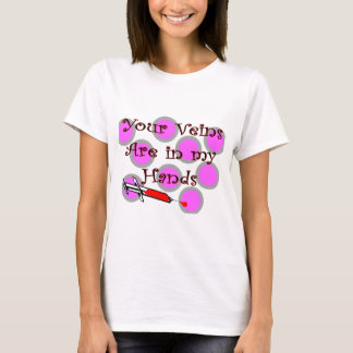 """Phlebotomist """"Your Veins are in my Hands"""" T-Shirt"""