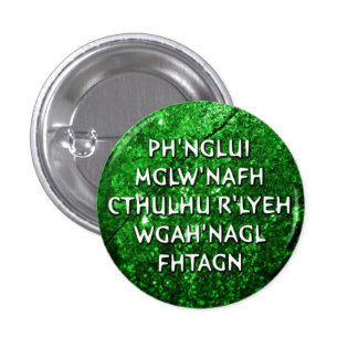 Ph'nglui mglw'nafh 1 inch round button