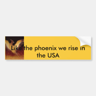 Phoenix, Like the phoenix we rise in the USA Bumper Sticker