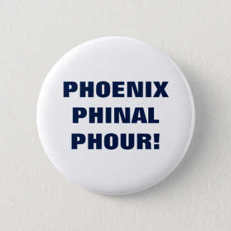 PHOENIX PHINAL PHOUR 2 INCH ROUND BUTTON