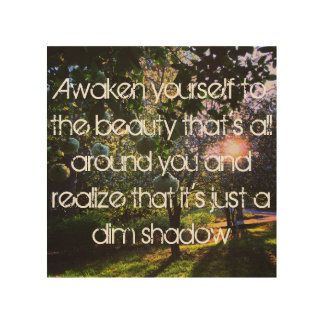 Photo with Quote Awaken yourself to the beauty Wood Prints