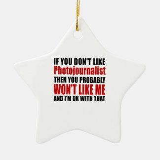 Photojournalist Don't Like Designs Ceramic Star Ornament