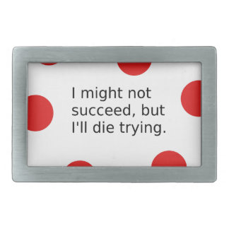 "Phrase: ""I Might Not Succeed, But I'll Die Trying"" Belt Buckle"