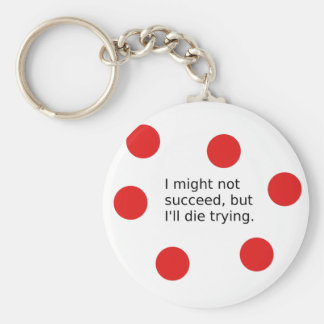 """Phrase: """"I Might Not Succeed, But I'll Die Trying"""" Keychain"""