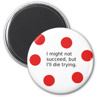 """Phrase: """"I Might Not Succeed, But I'll Die Trying"""" Magnet"""